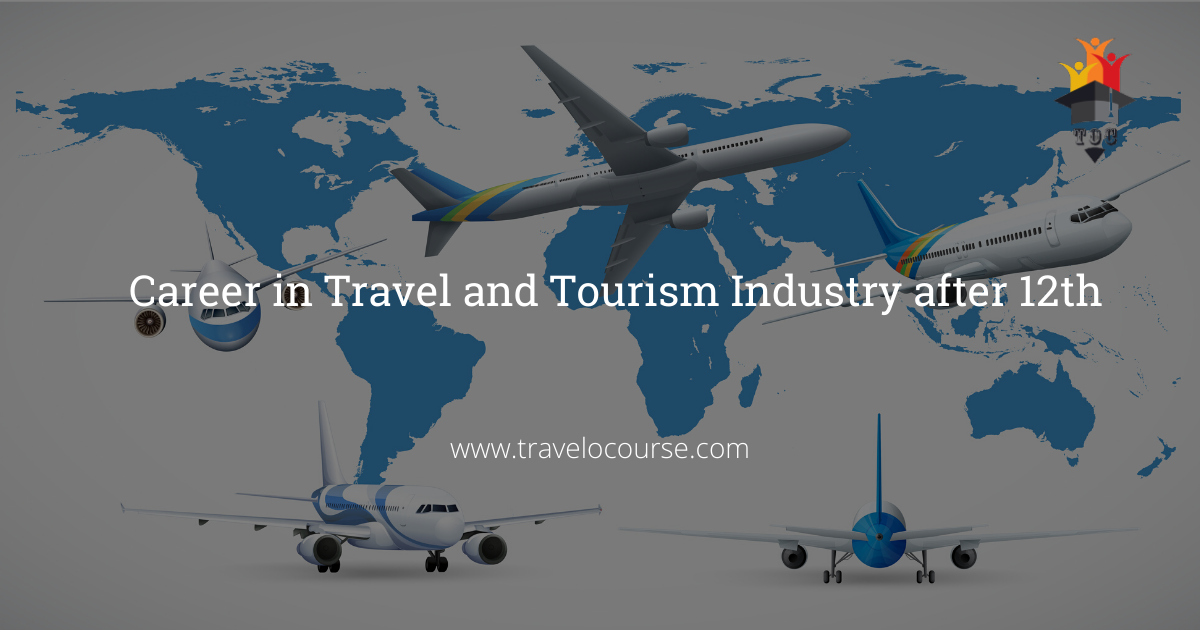 Career in Travel and Tourism Industry after 12th