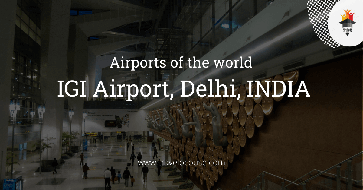 Airports of the world - IGI Airport, Delhi, INDIA