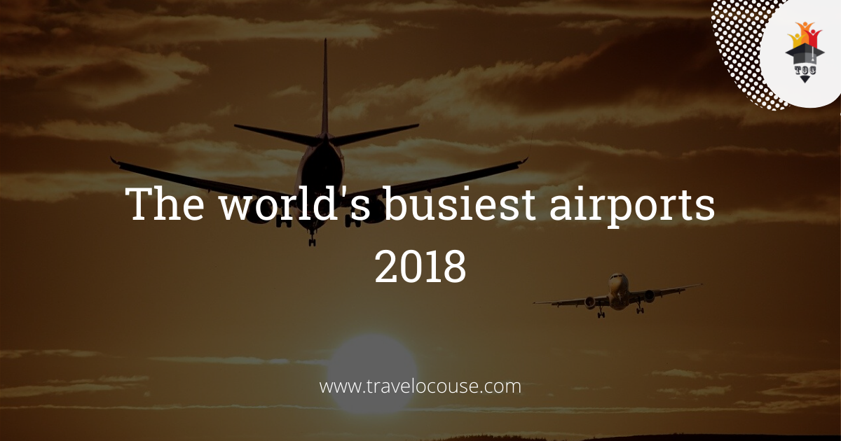 The world's busiest airports-2018