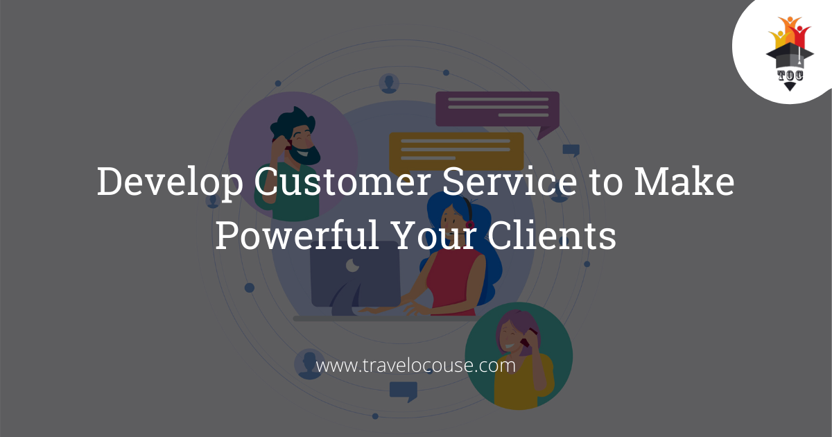 Develop Customer Service to Make Powerful Your Clients
