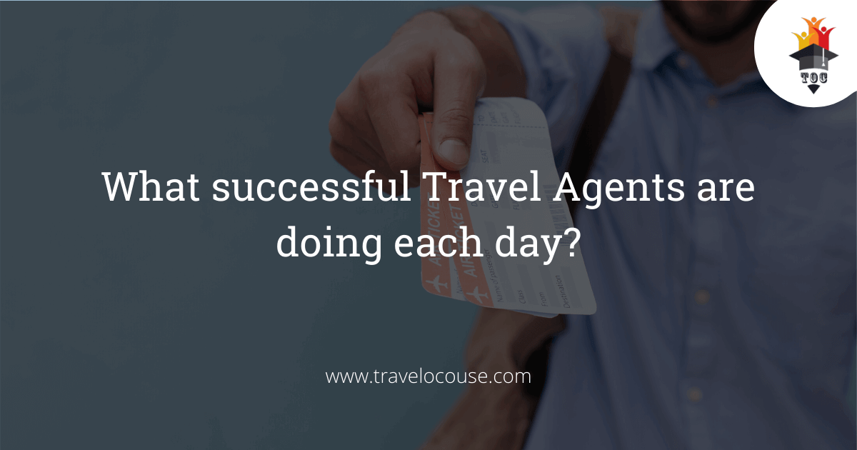 What successful Travel Agents are doing each day?