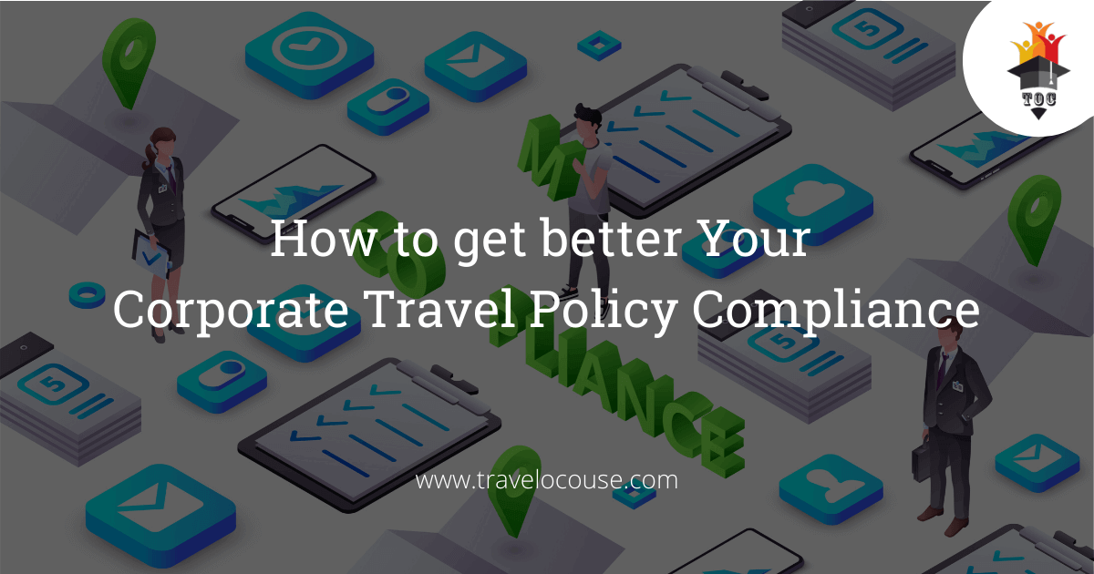 How to get better Your Corporate Travel Policy Compliance