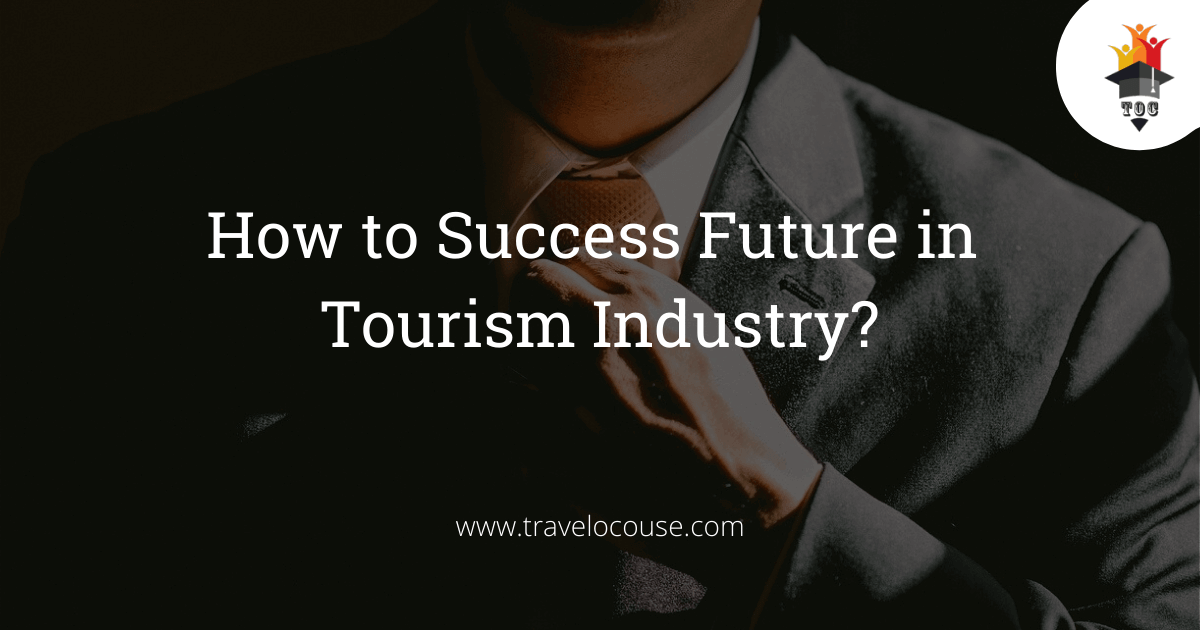 Your future & success in Travel & Tourism Industry