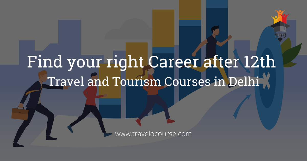 Find your right Career after 12th Travel and Tourism Courses in Delhi